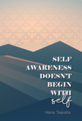 Self Awareness Doesn't Begin With Self