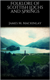 Folklore of Scottish Lochs and Springs