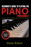 Beginners Guide To Playing The Piano Professionally