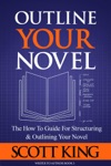 Outline Your Novel The How To Guide For Structuring And Outlining Your Novel