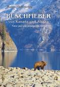 Buschfieber - von Kanada und Alaska