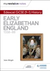 My Revision Notes Edexcel GCSE 9-1 History Early Elizabethan England 1558-88