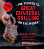 Bill Gillespie - The Secrets to Great Charcoal Grilling on the Weber artwork