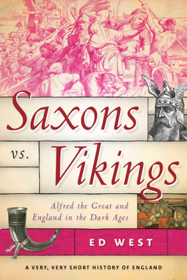 Ed West - Saxons vs. Vikings book