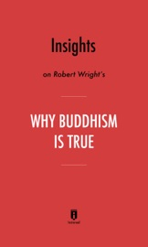 INSIGHTS ON ROBERT WRIGHT'S WHY BUDDHISM IS TRUE BY INSTAREAD
