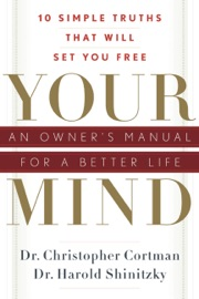 YOUR MIND: AN OWNERS MANUAL FOR A BETTER LIFE