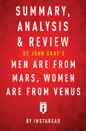 Summary, Analysis & Review of John Gray's Men Are from Mars, Women Are from Venus by Instaread book
