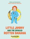 Little Jimmy And The Spoiled Rotten Banana