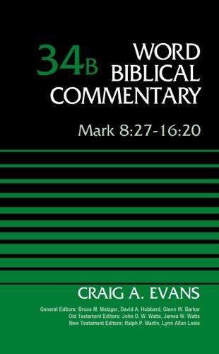 Dr Craig A Evans, Bruce M Metzger, David Allen Hubbard & Glenn W. Barker - Mark 8:27-16:20, Volume 34B