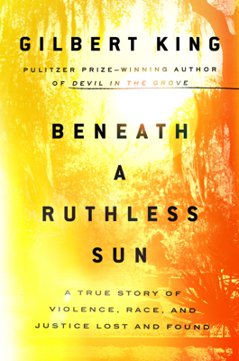 Beneath a Ruthless Sun - Gilbert King book