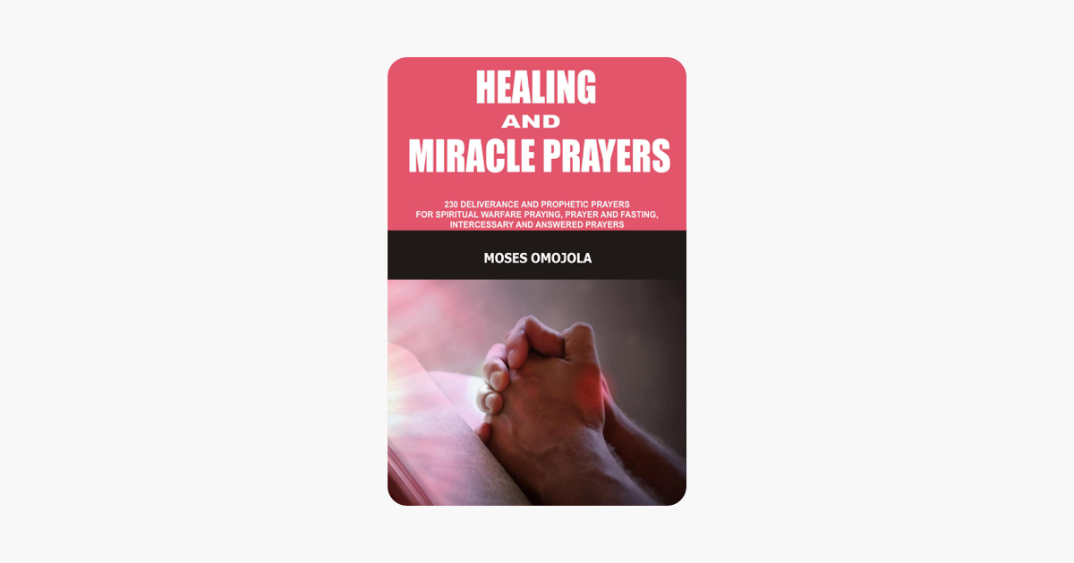 ‎Healing And Miracle Prayers: 230 Deliverance And Prophetic Prayers For  Spiritual Warfare Praying, Prayer And Fasting, Intercessory And Answered