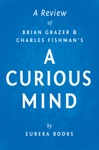 A Curious Mind By Brian Grazer And Charles Fishman  A Review