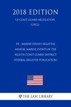 FR - Marine Events Regattas - Annual Marine Events in the Eighth Coast Guard District (Federal Register Publication) (US Coast Guard Regulation) (USCG) (2018 Edition)