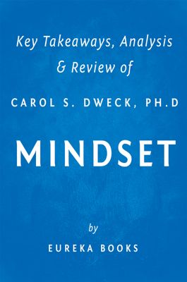 Mindset by Carol S. Dweck, Ph.D  Key Takeaways, Analysis & Review - Eureka Books book