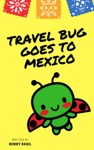 Travel Bug Goes To Mexico A World Travel Tour Kindergarten Book To Read Aloud