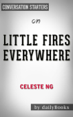Little Fires Everywhere: by Celeste Ng  Conversation Starters