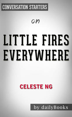 Little Fires Everywhere: by Celeste Ng  Conversation Starters - dailyBooks book