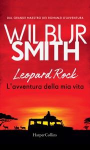 Leopard Rock. L'avventura della mia vita da Wilbur Smith