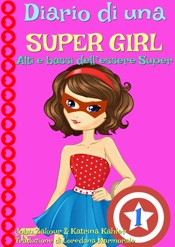 Diario di una Super Girl  Libro 1  Alti e bassi dell'essere Super