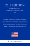 Uniform Administrative Requirements Cost Principles And Audit Requirements For Federal Awards - Federal Awarding Agency Regulatory Implementation US Social Security Administration Regulation SSA 2018 Edition