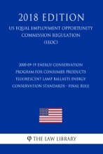 2000-09-19 Energy Conservation Program for Consumer Products - Fluorescent Lamp Ballasts Energy Conservation Standards - Final Rule (US Energy Efficiency and Renewable Energy Office Regulation) (EERE) (2018 Edition)