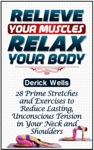 Relive Your Muscles Relax Your Body 28 Prime Stretches And Exercises To Reduce Lasting Unconscious Tension In Your Neck And Shoulders