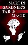 Martin Gardners Table Magic