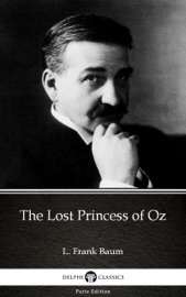 The Lost Princess Of Oz By L Frank Baum Delphi Classics Illustrated