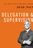 Brian Tracy - Delegation and   Supervision (The Brian Tracy Success Library) artwork
