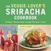 The Veggie-Lovers Sriracha Cookbook