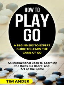 How to Play Go: A Beginners to Expert Guide to Learn The Game of Go La couverture du livre martien