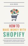 How To Make Money With Shopify Learn How Shopify Works  Start Profiting This Week With This Easy Shopify Manual
