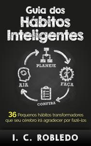 Guia dos Hábitos Inteligentes: 36 Pequenos hábitos transformadores que seu cérebro irá agradecer por fazê-los Book Cover