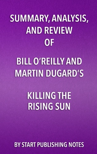 Start Publishing Notes - Summary, Analysis, and Review of Bill O'Reilly and Martin Dugard's Killing the Rising Sun