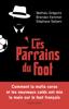 Les Parrains du foot - Mathieu Grégoire, Brendan Kemmet & Stéphane Sellami