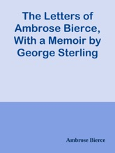 The Letters Of Ambrose Bierce, With A Memoir By George Sterling