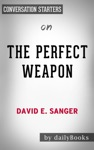 The Perfect Weapon War Sabotage And Fear In The Cyber Ageby David E Sanger  Conversation Starters