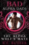 The Alpha Wolfs Mate Bad Alpha Dads The Necklace Chronicles Book Four