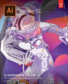 Adobe Illustrator CC Classroom in a Book (2018 release), 1/e - Brian Wood