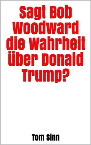 Tom Sinn - Sagt Bob Woodward die Wahrheit über Donald Trump?