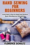 Hand Sewing For Beginners Learn How To Sew By Hand And Perform Basic Mending And Alterations
