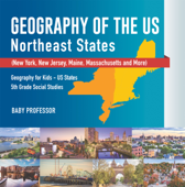 Geography of the US - Northeast States - New York, New Jersey, Maine, Massachusetts and More)  Geography for Kids - US States  5th Grade Social Studies