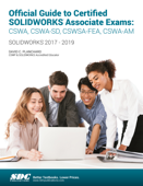 Official Guide to Certified SOLIDWORKS Associate Exams: CSWA, CSWA-SD, CSWSA-FEA, CSWA-AM