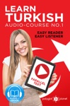 Learn Turkish - Easy Reader - Easy Listener - Parallel Text Audio Course No 1 - The Turkish Easy Reader - Easy Audio Learning Course