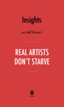 Insights on Jeff Goins's Real Artists Don't Starve by Instaread