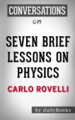 Seven Brief Lessons on Physics: by Carlo Rovelli​​​​​​​  Conversation Starters