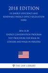2016-12-28 Energy Conservation Program - Test Procedure For Walk-in Coolers And Walk-in Freezers - Final Rule US Energy Efficiency And Renewable Energy Office Regulation EERE 2018 Edition