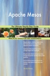 Apache Mesos The Ultimate Step-By-Step Guide