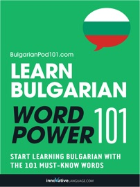 Learn Bulgarian - Word Power 101 - Innovative Language Learning, LLC