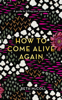 Beth McColl - How to Come Alive Again artwork